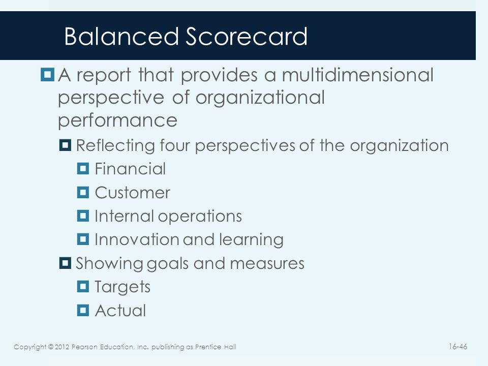 Balanced Scorecard A report that provides a multidimensional perspective of organizational performance.
