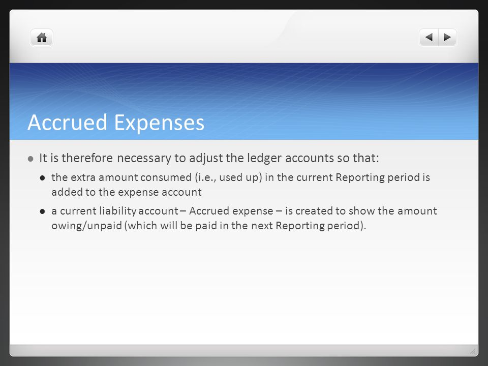Accrued Expenses It is therefore necessary to adjust the ledger accounts so that: