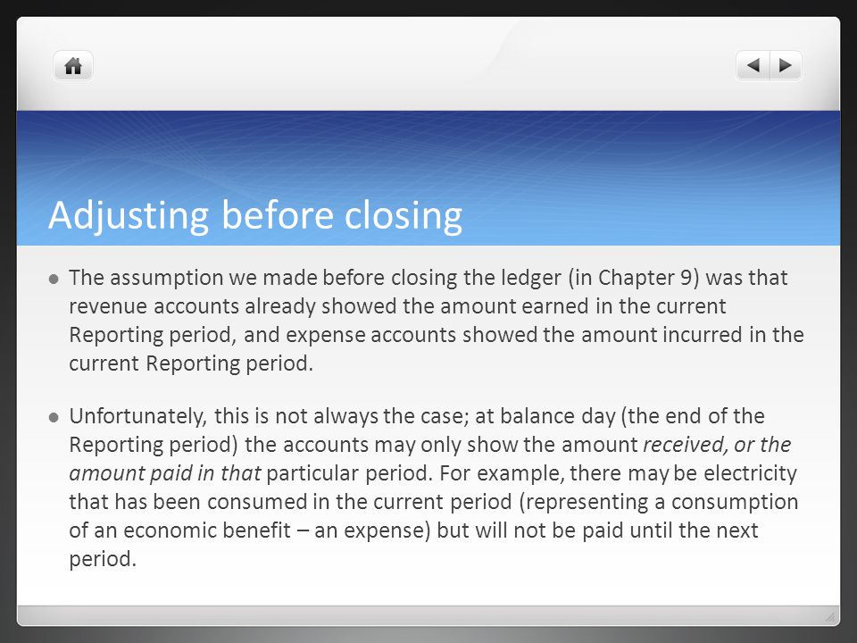 Adjusting before closing