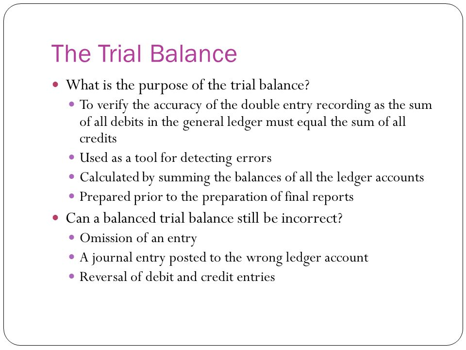 The Trial Balance What is the purpose of the trial balance