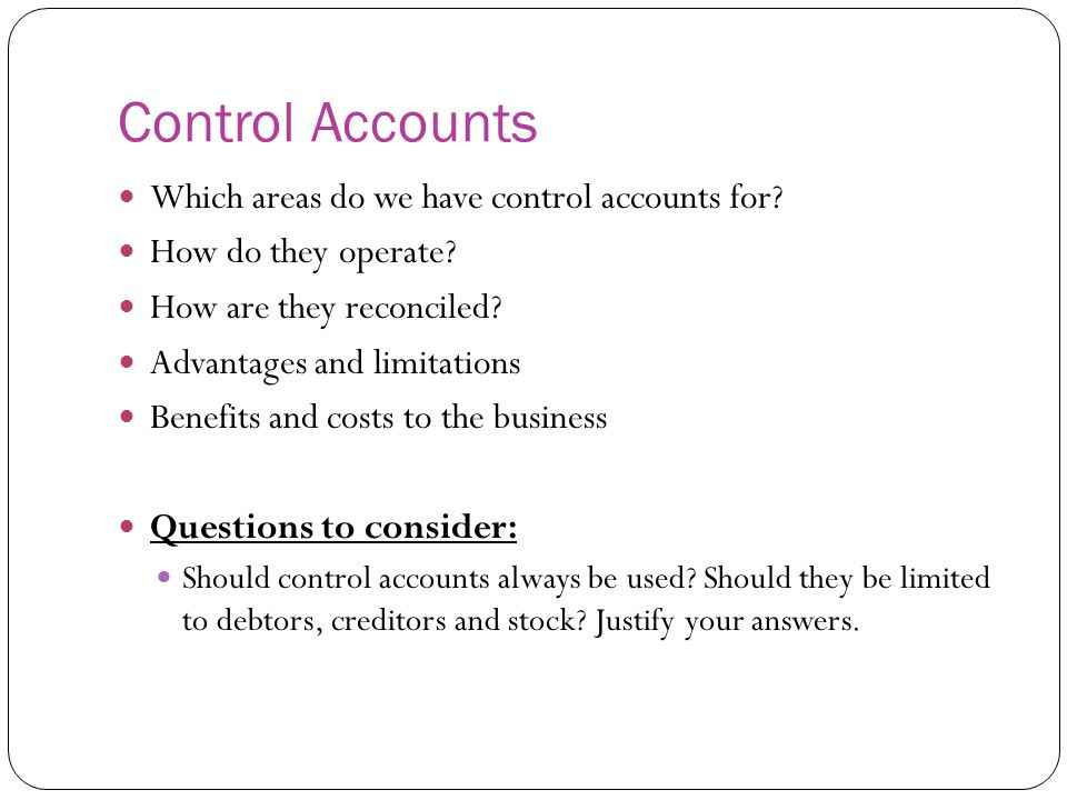 Control Accounts Which areas do we have control accounts for