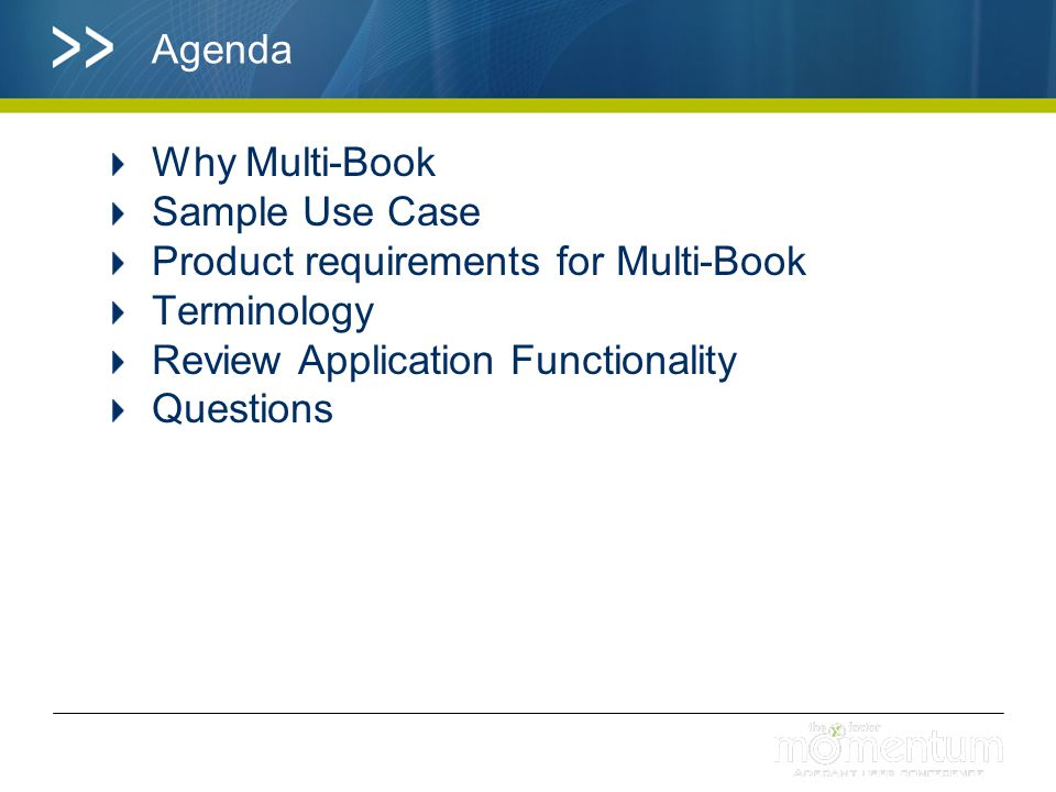 Agenda Why Multi-Book. Sample Use Case. Product requirements for Multi-Book. Terminology. Review Application Functionality.