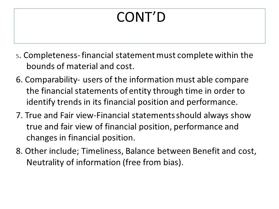 CONT'D 5. Completeness- financial statement must complete within the bounds of material and cost.