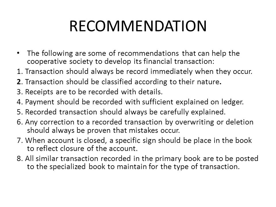 RECOMMENDATION The following are some of recommendations that can help the cooperative society to develop its financial transaction: