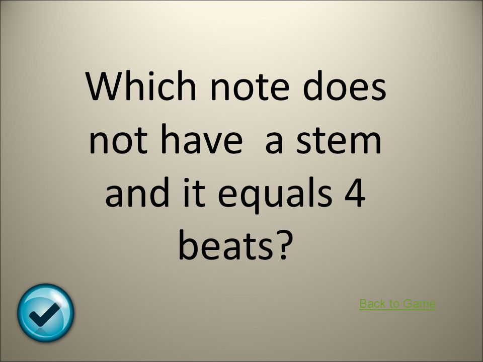 Which note does not have a stem and it equals 4 beats