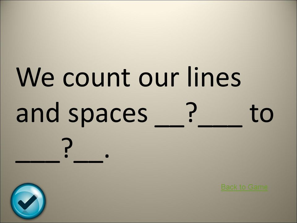 We count our lines and spaces __ ___ to ___ __.