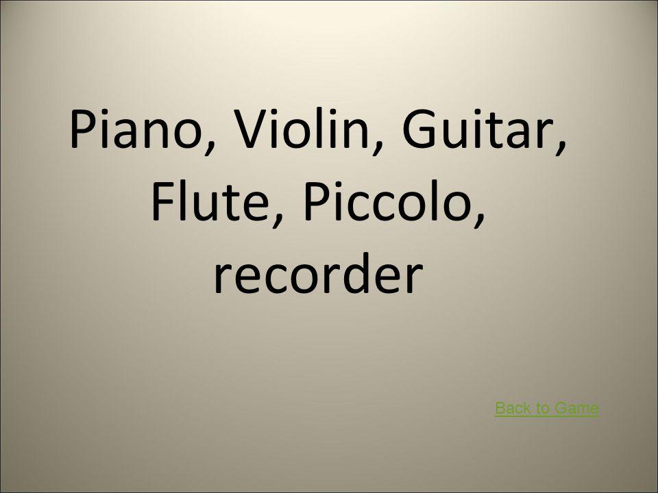 Piano, Violin, Guitar, Flute, Piccolo, recorder