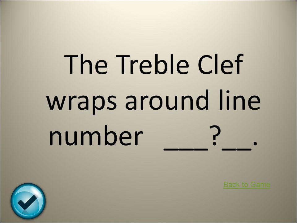 The Treble Clef wraps around line number ___ __.