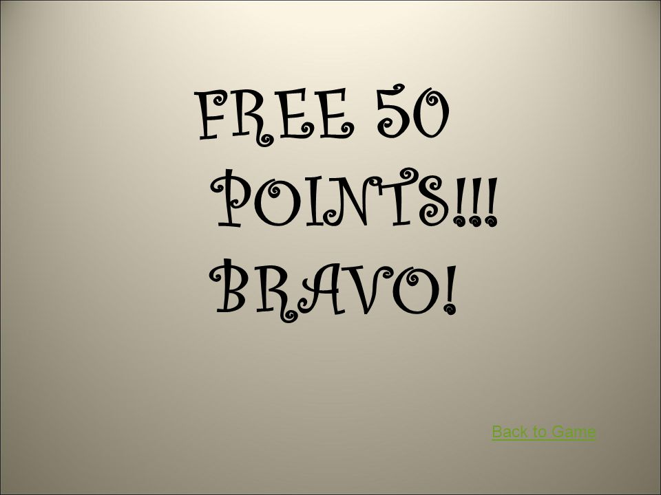 FREE 50 POINTS!!! BRAVO! Back to Game