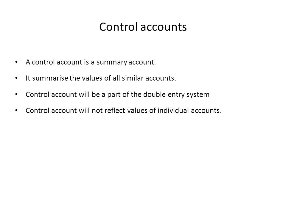 Control accounts A control account is a summary account.
