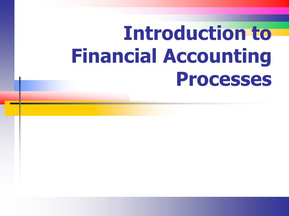Introduction to Financial Accounting Processes