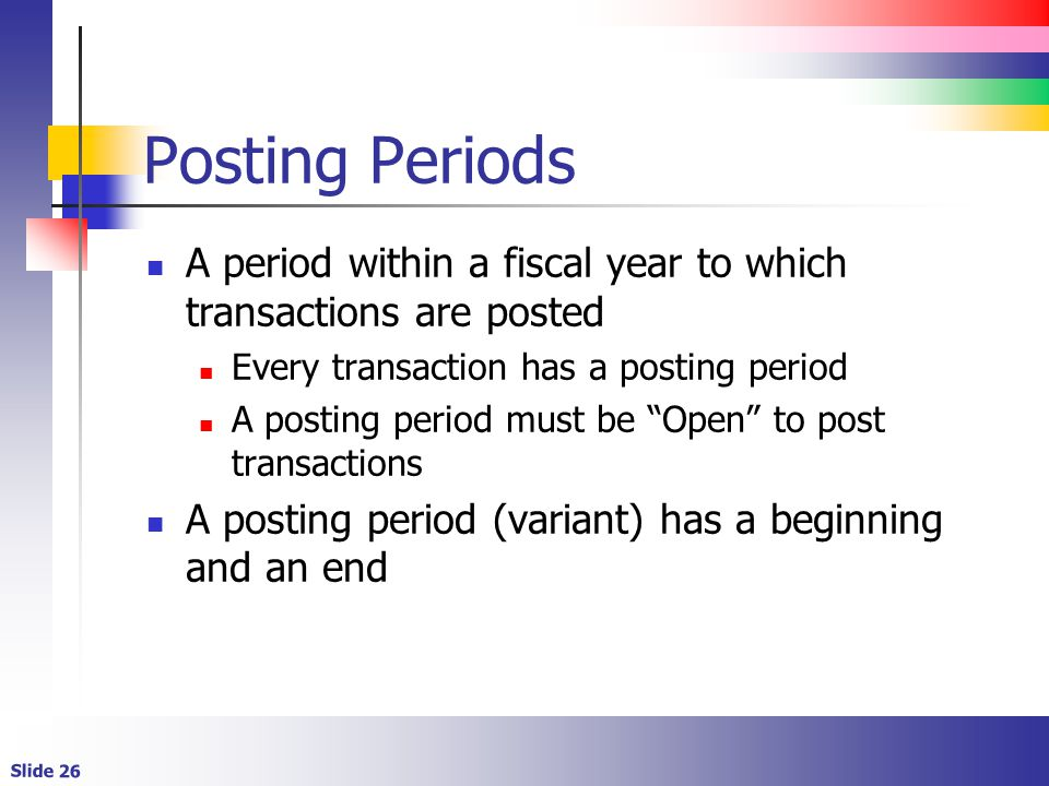 Posting Periods A period within a fiscal year to which transactions are posted. Every transaction has a posting period.