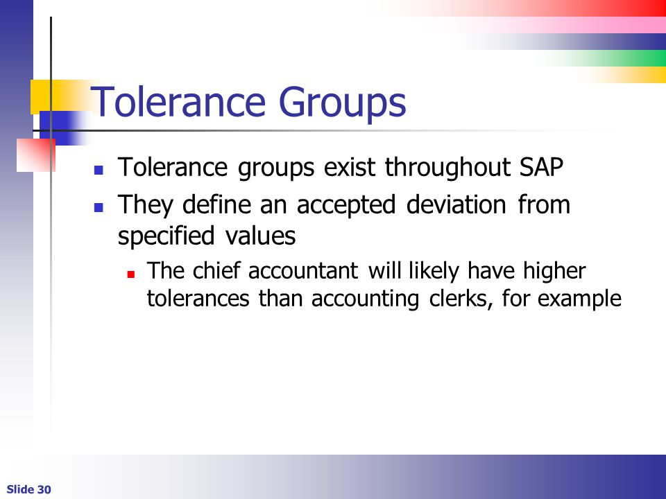 Tolerance Groups Tolerance groups exist throughout SAP