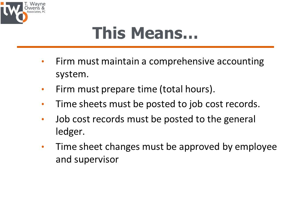 This Means… Firm must maintain a comprehensive accounting system.