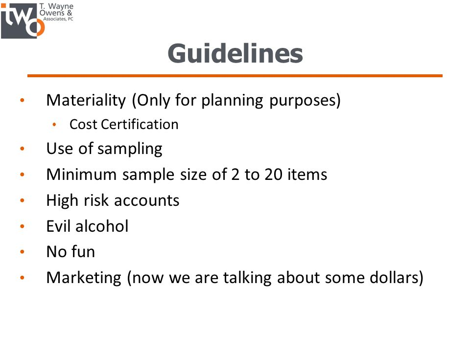 Guidelines Materiality (Only for planning purposes) Use of sampling
