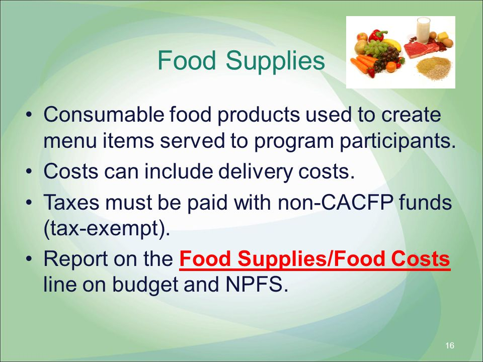 Food Supplies Consumable food products used to create menu items served to program participants. Costs can include delivery costs.