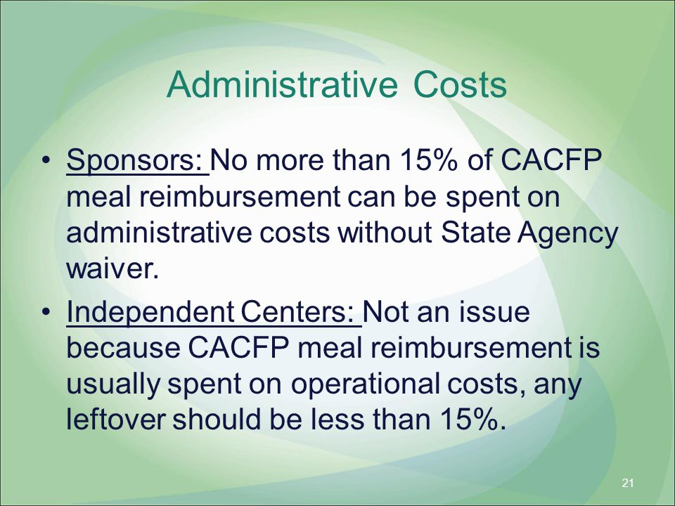 Administrative Costs Sponsors: No more than 15% of CACFP meal reimbursement can be spent on administrative costs without State Agency waiver.