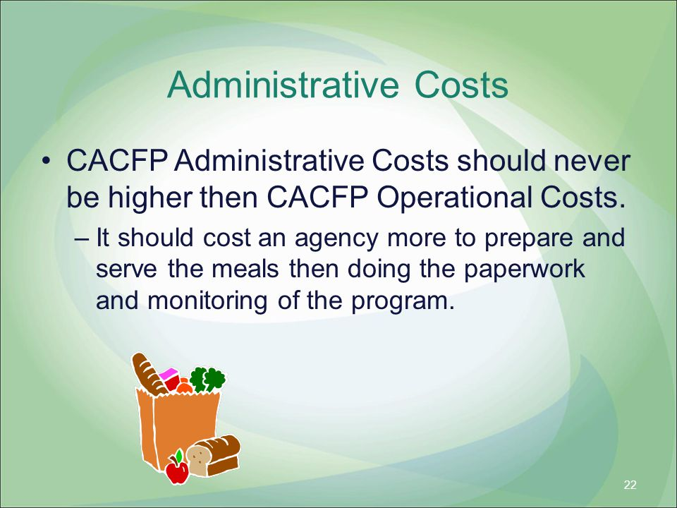Administrative Costs CACFP Administrative Costs should never be higher then CACFP Operational Costs.