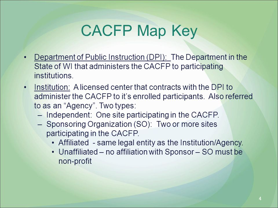 CACFP Map Key Department of Public Instruction (DPI): The Department in the State of WI that administers the CACFP to participating institutions.