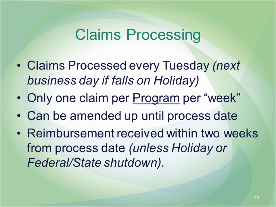 Claims Processing Claims Processed every Tuesday (next business day if falls on Holiday) Only one claim per Program per week