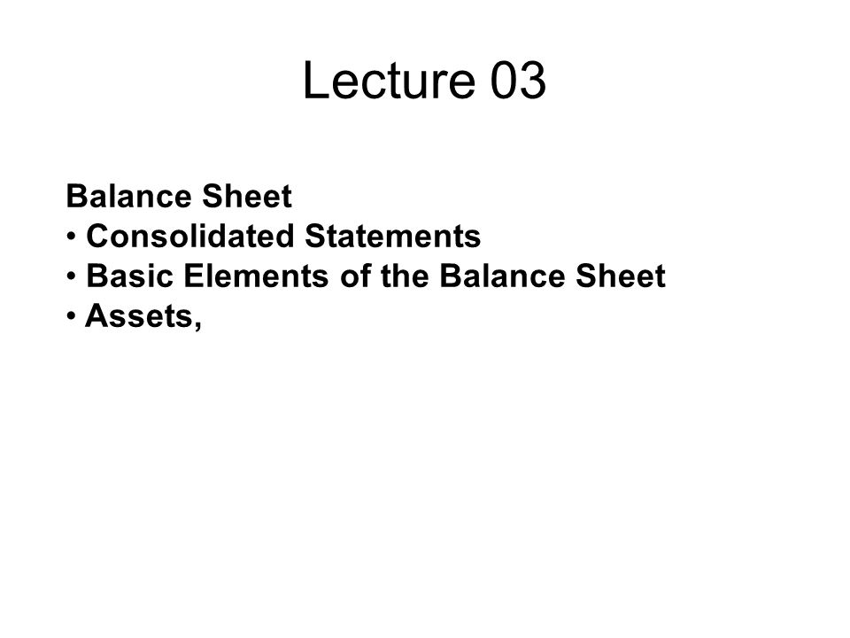Lecture 03 Balance Sheet Consolidated Statements