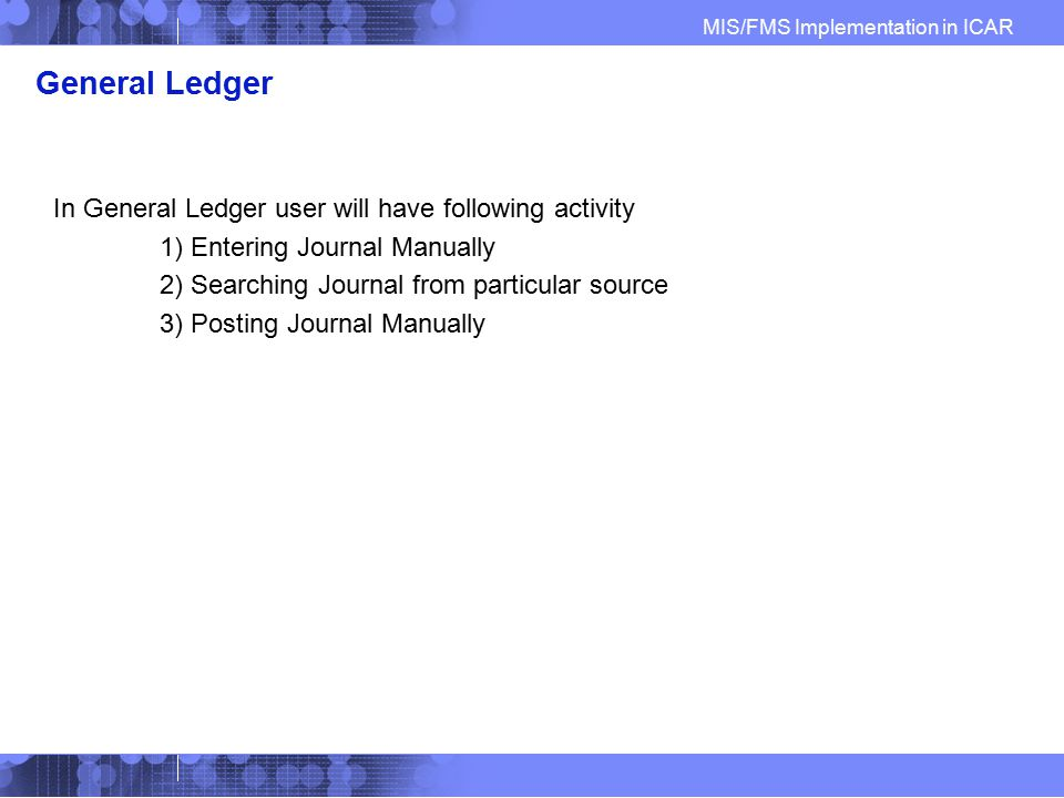 General Ledger In General Ledger user will have following activity