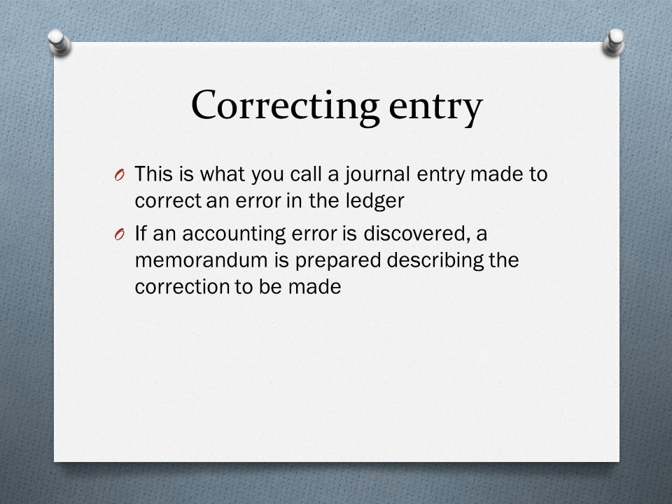 Correcting entry This is what you call a journal entry made to correct an error in the ledger.