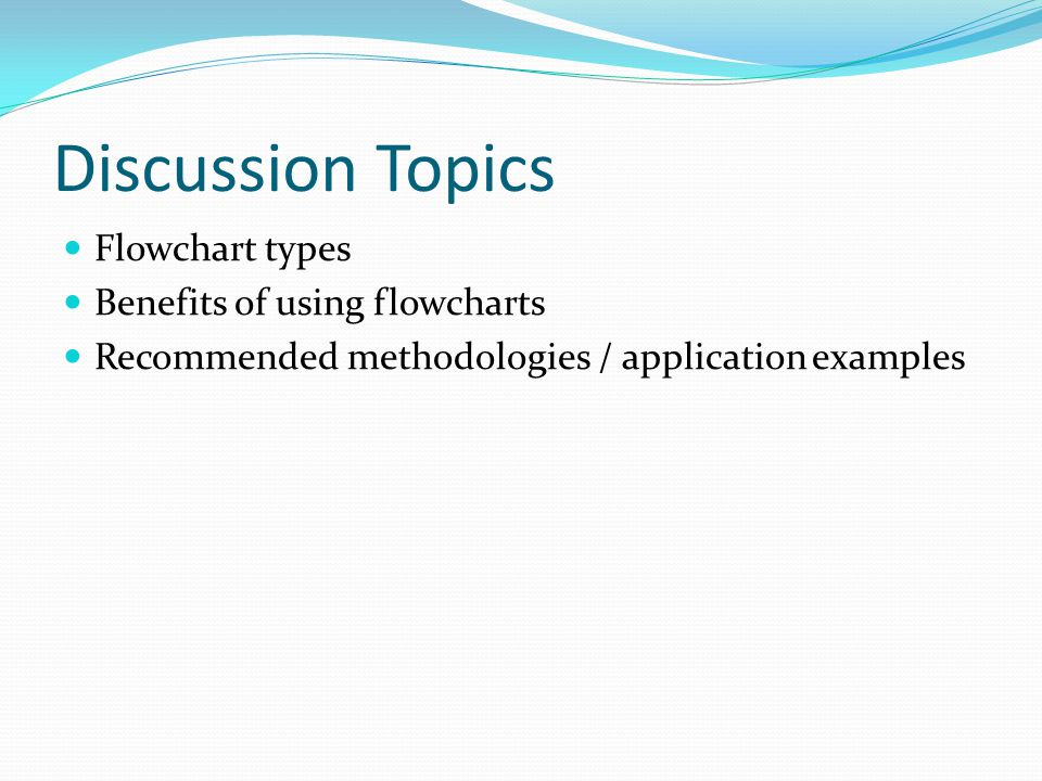 Discussion Topics Flowchart types Benefits of using flowcharts