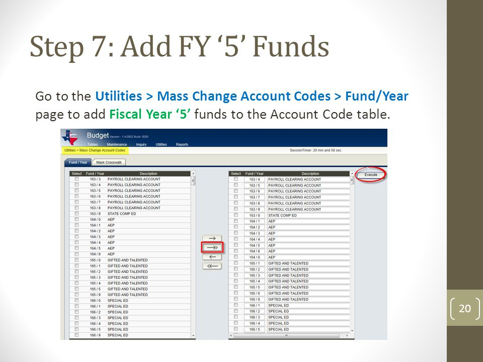 Step 7: Add FY '5' Funds Go to the Utilities > Mass Change Account Codes > Fund/Year page to add Fiscal Year '5' funds to the Account Code table.