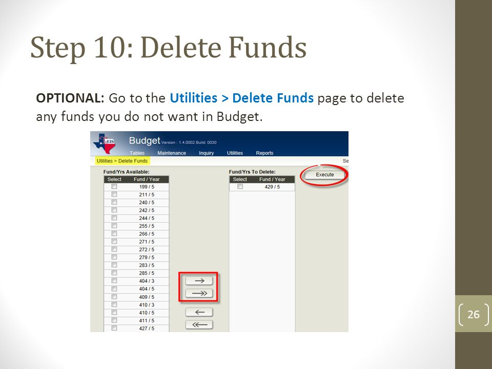Step 10: Delete Funds OPTIONAL: Go to the Utilities > Delete Funds page to delete any funds you do not want in Budget.