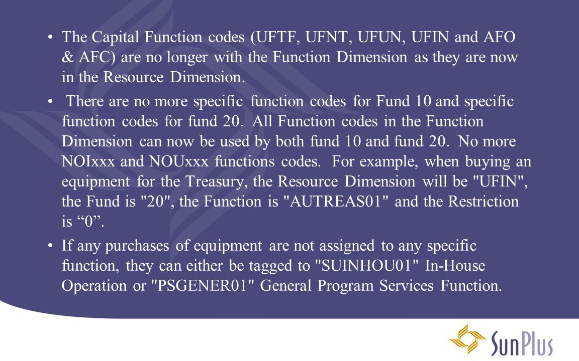 The Capital Function codes (UFTF, UFNT, UFUN, UFIN and AFO & AFC) are no longer with the Function Dimension as they are now in the Resource Dimension.