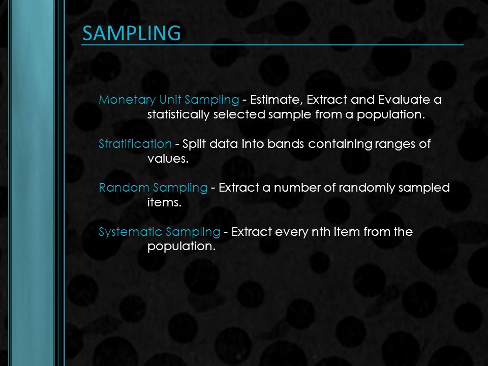 SAMPLING Monetary Unit Sampling - Estimate, Extract and Evaluate a statistically selected sample from a population.