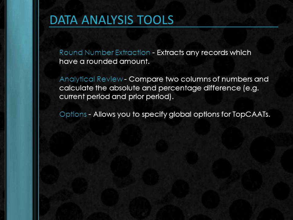 DATA ANALYSIS TOOLS Round Number Extraction - Extracts any records which have a rounded amount.
