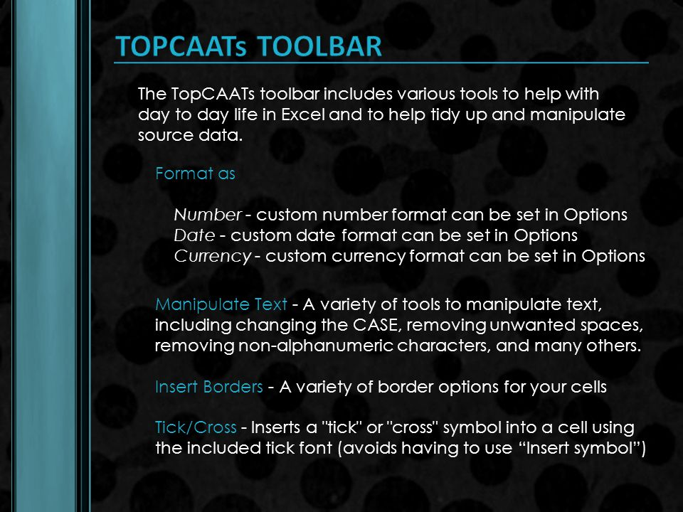 TOPCAATs TOOLBAR The TopCAATs toolbar includes various tools to help with day to day life in Excel and to help tidy up and manipulate source data.