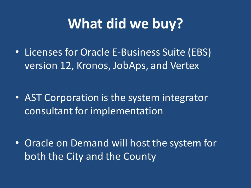 What did we buy Licenses for Oracle E-Business Suite (EBS) version 12, Kronos, JobAps, and Vertex.