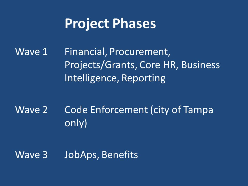 Project Phases Wave 1 Financial, Procurement, Projects/Grants, Core HR, Business Intelligence, Reporting.
