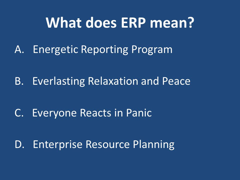 What does ERP mean. A. Energetic Reporting Program B.
