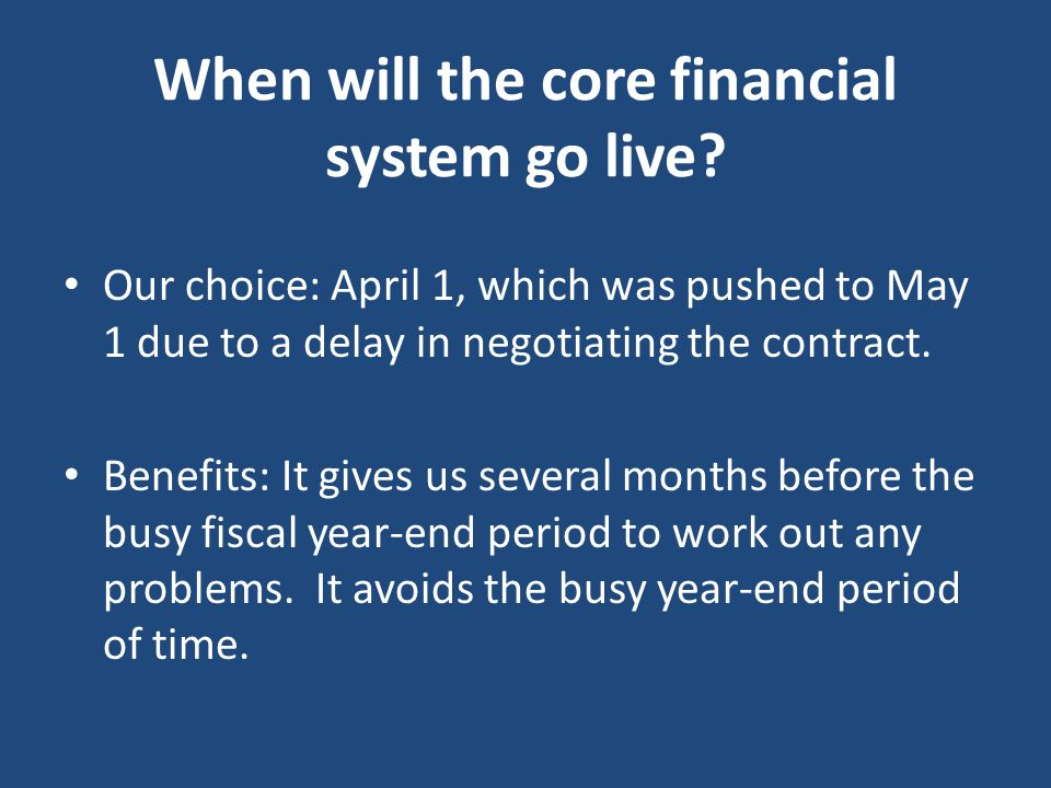 When will the core financial system go live