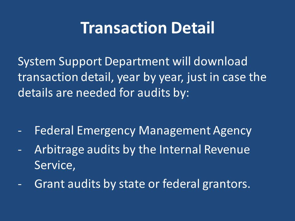 Transaction Detail System Support Department will download transaction detail, year by year, just in case the details are needed for audits by: