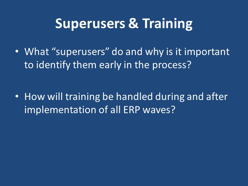 Superusers & Training What superusers do and why is it important to identify them early in the process