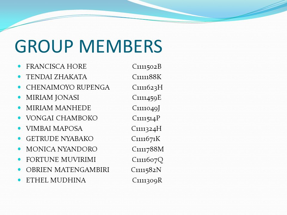 GROUP MEMBERS FRANCISCA HORE C1111502B TENDAI ZHAKATA C1111188K