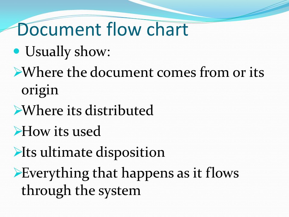 Document flow chart Usually show: