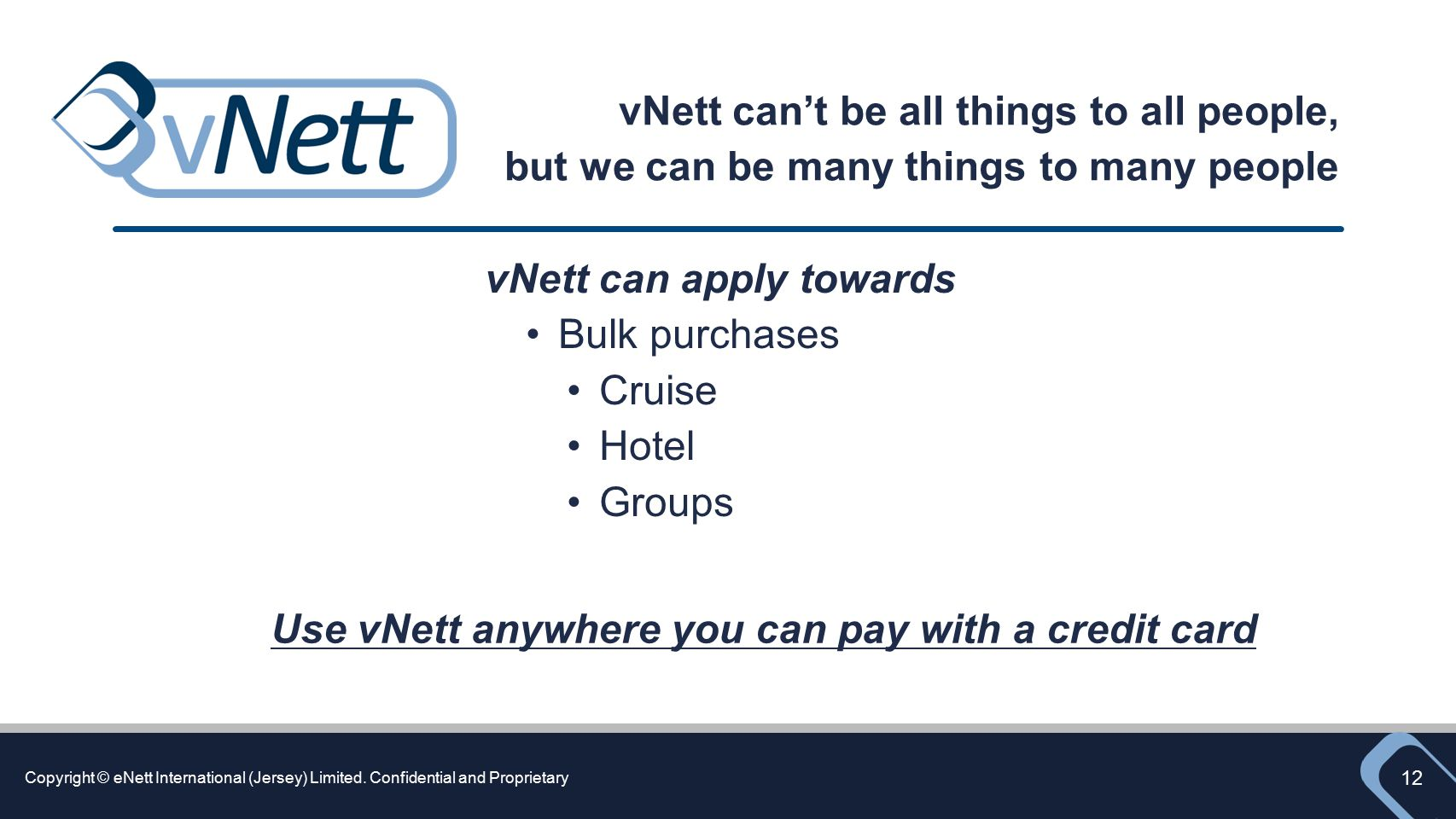 Use vNett anywhere you can pay with a credit card
