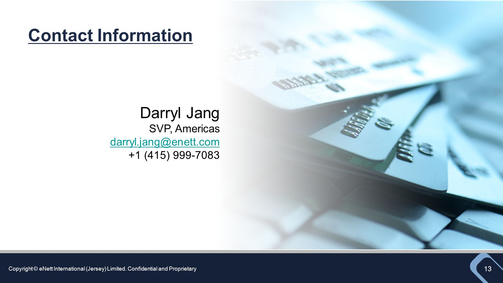 Darryl Jang SVP, Americas darryl.jang@enett.com +1 (415) 999-7083 Contact Information
