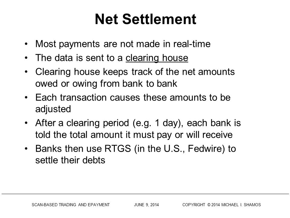 Net Settlement Most payments are not made in real-time