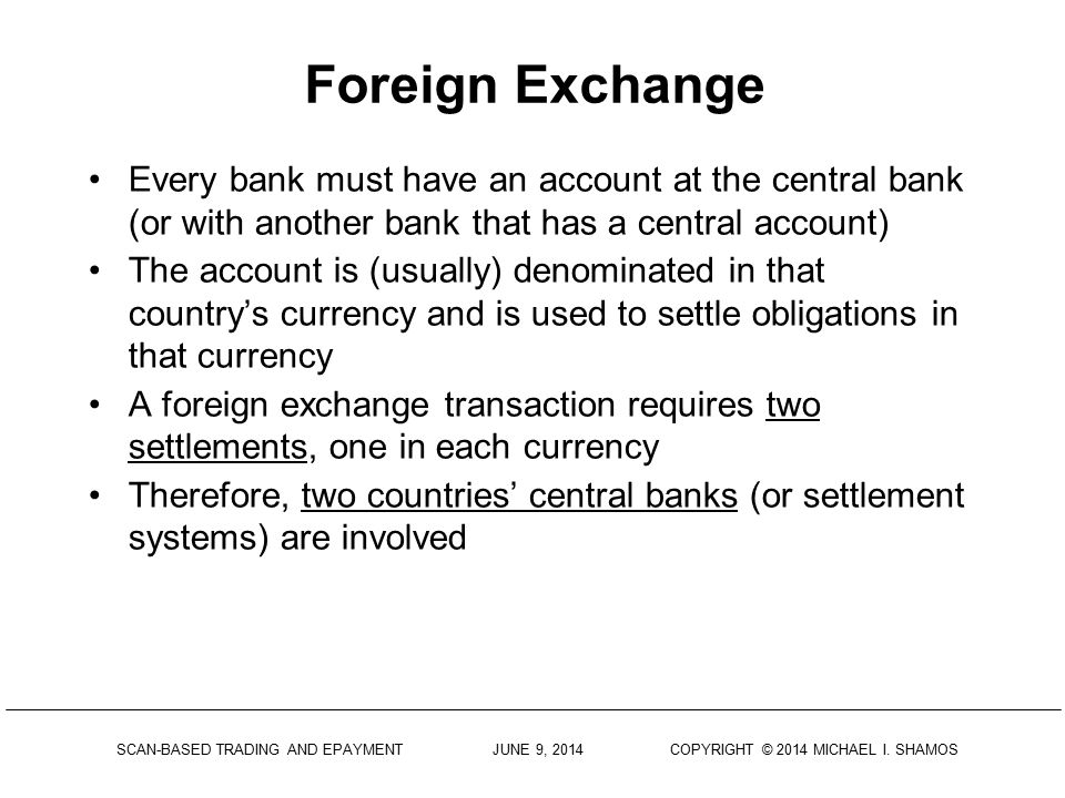 Foreign Exchange Every bank must have an account at the central bank (or with another bank that has a central account)