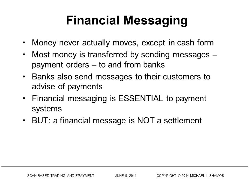 Financial Messaging Money never actually moves, except in cash form