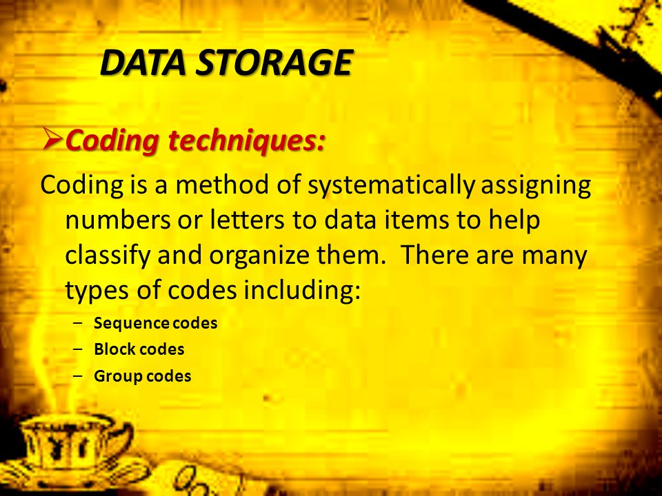 DATA STORAGE Coding techniques: