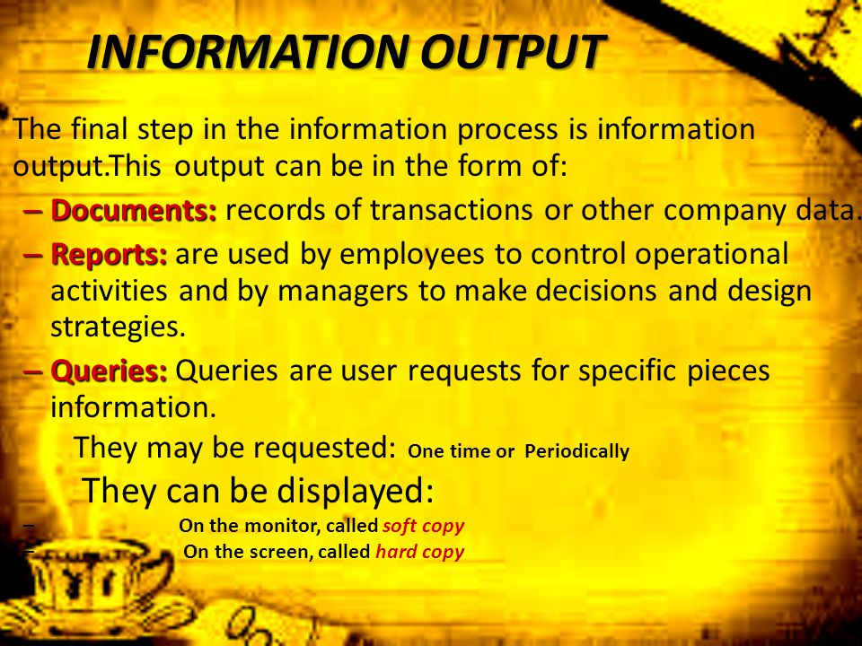 INFORMATION OUTPUT They can be displayed:
