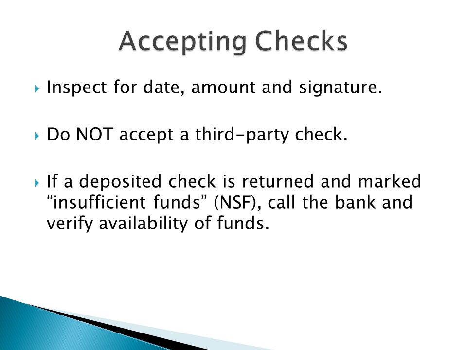 Accepting Checks Inspect for date, amount and signature.